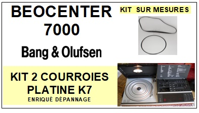 BANG OLUFSEN <br>BEOCENTER 7000 kit 2 courroies pour platine K7 (belts) <br><small>c+k7 2014-11</small>