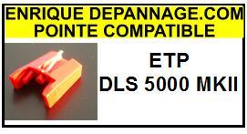 ETP  DLS5000MKII D.L.S 5000 MK2 <br>Pointe sphérique pour tourne-disques (stylus)<small> 2015-10</small>